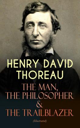 HENRY DAVID THOREAU - The Man, The Philosopher & The Trailblazer (Illustrated)