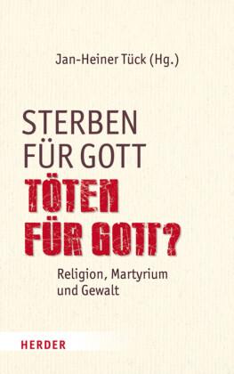 Sterben für Gott - Töten für Gott?