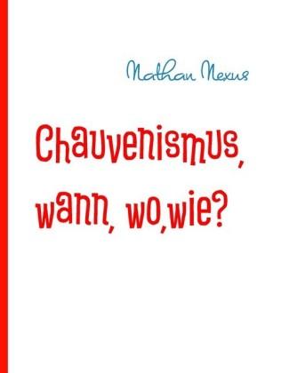 Chauvenismus, wann, wo,wie?