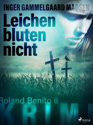 Leichen bluten nicht - Roland Benito-Krimi 6