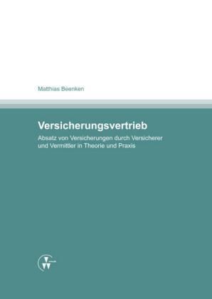 Versicherungsvertrieb - Absatz von Versicherungen durch Versicherer und Vermittler in Theorie und Praxis
