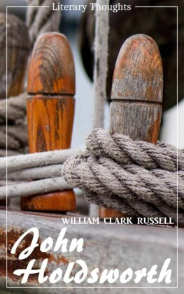 John Holdsworth (William Clark Russell) (Literary Thoughts Edition)