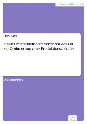 Einsatz mathematischer Verfahren des OR zur Optimierung eines Produktionsablaufes