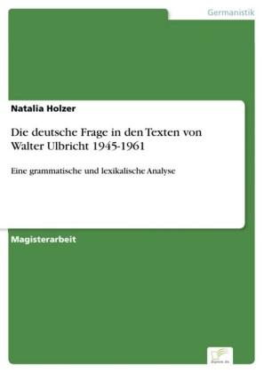 Die deutsche Frage in den Texten von Walter Ulbricht 1945-1961