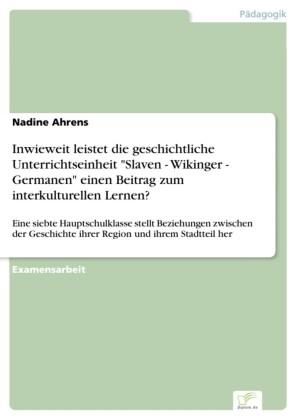 Inwieweit leistet die geschichtliche Unterrichtseinheit 'Slaven - Wikinger - Germanen' einen Beitrag zum interkulturellen Lernen?