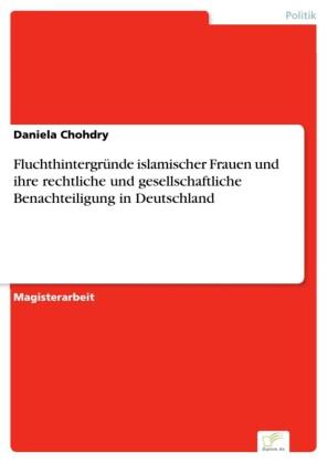 Fluchthintergründe islamischer Frauen und ihre rechtliche und gesellschaftliche Benachteiligung in Deutschland