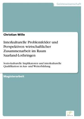 Interkulturelle Problemfelder und Perspektiven wirtschaftlicher Zusammenarbeit im Raum Saarland-Lothringen