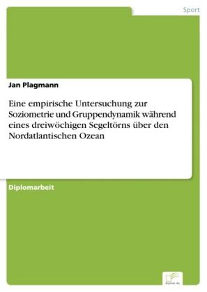 Eine empirische Untersuchung zur Soziometrie und Gruppendynamik während eines dreiwöchigen Segeltörns über den Nordatlantischen Ozean