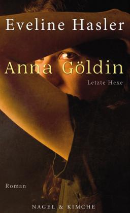 Anna Göldin. Letzte Hexe