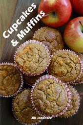Cupcakes & Muffins: 200 Recettes pour un mini-gâteau de charme dans un livre de cuisson (Gâteaux et Pâtisseries)