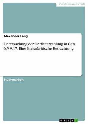Untersuchung der Sintfluterzählung in Gen 6,5-9,17. Eine literarkritische Betrachtung
