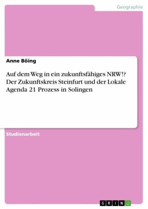 Auf dem Weg in ein zukunftsfähiges NRW!? Der Zukunftskreis Steinfurt und der Lokale Agenda 21 Prozess in Solingen
