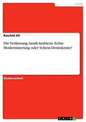Die Verfassung Saudi-Arabiens. Echte Modernisierung oder Schein-Demokratie?