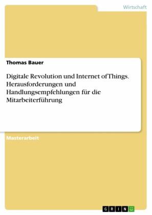 Digitale Revolution und Internet of Things. Herausforderungen und Handlungsempfehlungen für die Mitarbeiterführung