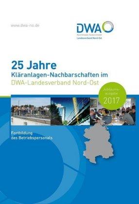 25 Jahre Kläranlagen-Nachbarschaften im DWA-Landesverband Nord-Ost Jubiläumsausgabe 2017