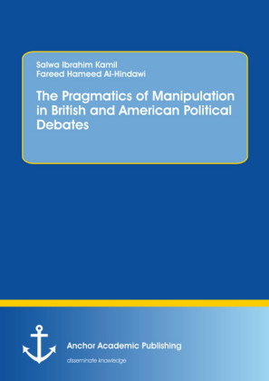 The Pragmatics of Manipulation in British and American Political Debates