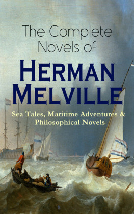 The Complete Novels of Herman Melville: Sea Tales, Maritime Adventures & Philosophical Novels