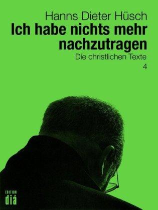 Ich Habe Nichts Mehr Nachzutragen Hanns Dieter Hüsch