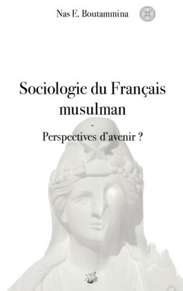 Sociologie du Français musulman - Perspectives d'avenir ?
