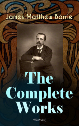 The Complete Works of J. M. Barrie (Illustrated)