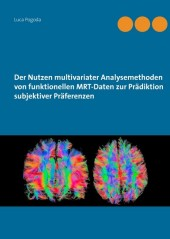 Der Nutzen multivariater Analysemethoden von funktionellen MRT-Daten zur Prädiktion subjektiver Präferenzen
