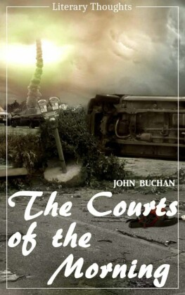 The Courts of the Morning (John Buchan) (Literary Thoughts Edition)