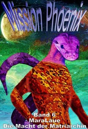 Mission Phoenix - Band 6: Die Macht der Matriarchin