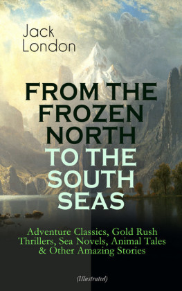 FROM THE FROZEN NORTH TO THE SOUTH SEAS - Adventure Classics (Illustrated)