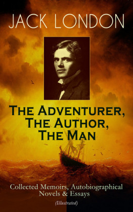 JACK LONDON - The Adventurer, The Author, The Man
