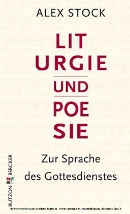 Liturgie und Poesie. Zur Sprache des Gottesdienstes