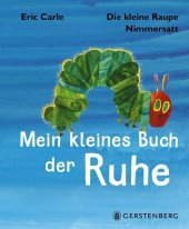 Die kleine Raupe Nimmersatt - Mein kleines Buch der Ruhe Cover