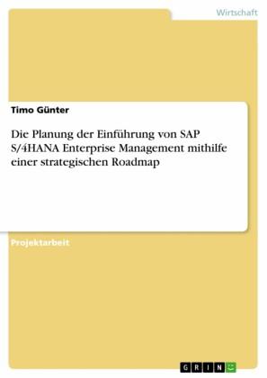 Die Planung der Einführung von SAP S/4HANA Enterprise Management mithilfe einer strategischen Roadmap