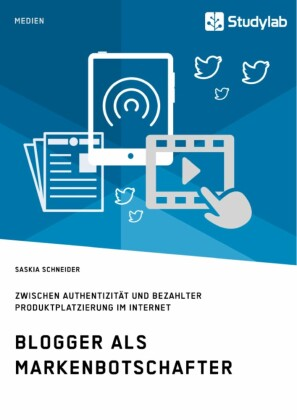 Blogger als Markenbotschafter. Zwischen Authentizität und bezahlter Produktplatzierung im Internet