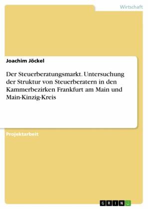 Der Steuerberatungsmarkt. Untersuchung der Struktur von Steuerberatern in den Kammerbezirken Frankfurt am Main und Main-Kinzig-Kreis