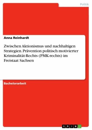 Zwischen Aktionismus und nachhaltigen Strategien. Prävention politisch motivierter Kriminalität-Rechts (PMK-rechts) im Freistaat Sachsen