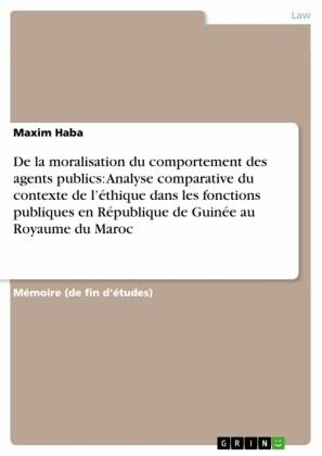 De la moralisation du comportement des agents publics: Analyse comparative du contexte de l'éthique dans les fonctions publiques en République de Guinée au Royaume du Maroc