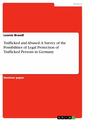Trafficked and Abused. A Survey of the Possibilities of Legal Protection of Trafficked Persons in Germany