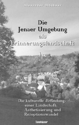 Die Jenaer Umgebung als Erinnerungslandschaft
