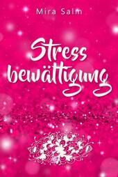 Stressbewältigung: Wie Du Schluss machst mit Stress und Burnout und ein ruhiges, entspanntes und stressfreies Leben führst