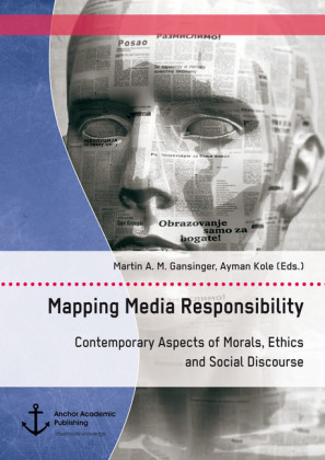 Mapping Media Responsibility. Contemporary Aspects of Morals, Ethics and Social Discourse