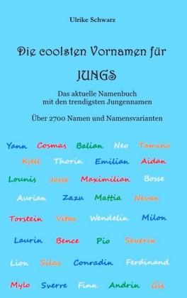 Die coolsten Vornamen für Jungs - Das aktuelle Namenbuch mit den trendigsten Jungennamen
