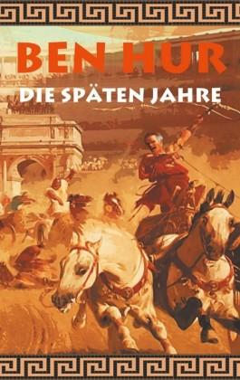 Ben Hur - Die späten Jahre (Historischer Roman)
