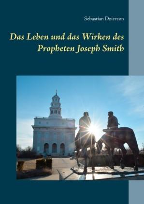 Das Leben und das Wirken des Propheten Joseph Smith