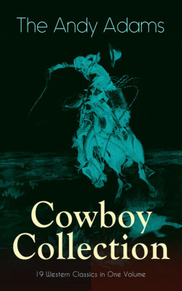 The Andy Adams Cowboy Collection - 19 Western Classics in One Volume