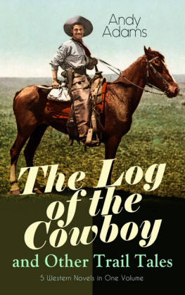 The Log of the Cowboy and Other Trail Tales - 5 Western Novels in One Volume