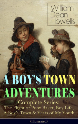 A BOY'S TOWN ADVENTURES - Complete Series: The Flight of Pony Baker, Boy Life, A Boy's Town & Years of My Youth (Illustrated)