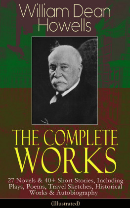The Complete Works of William Dean Howells: 27 Novels & 40+ Short Stories, Including Plays, Poems, Travel Sketches, Historical Works & Autobiography (Illustrated)