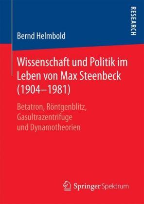 Wissenschaft und Politik im Leben von Max Steenbeck (1904-1981)