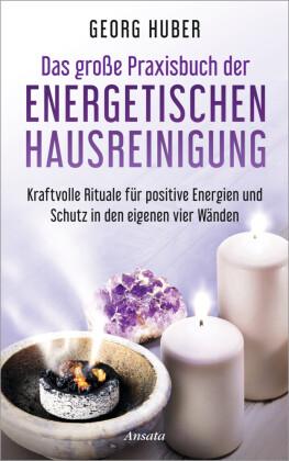Das große Praxisbuch der energetischen Hausreinigung