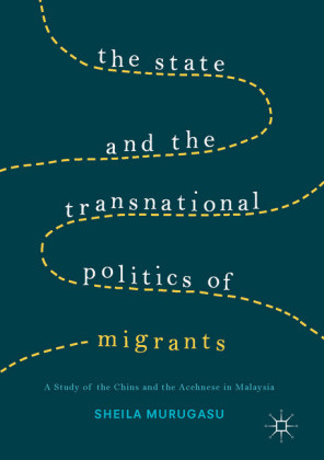 The State and the Transnational Politics of Migrants: A Study of the Chins and the Acehnese in Malaysia